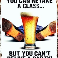 You can retake a class, but you cant relieve a party!