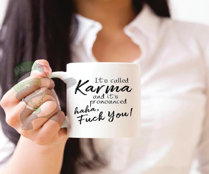 Karma-hahaha F*&k You.