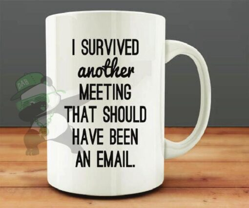 I survived another meeting-That should have been an Email