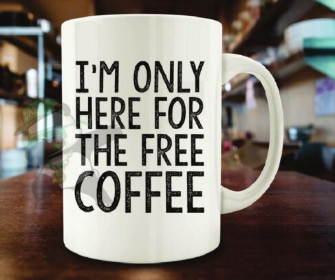 I'm Only here for free Coffee