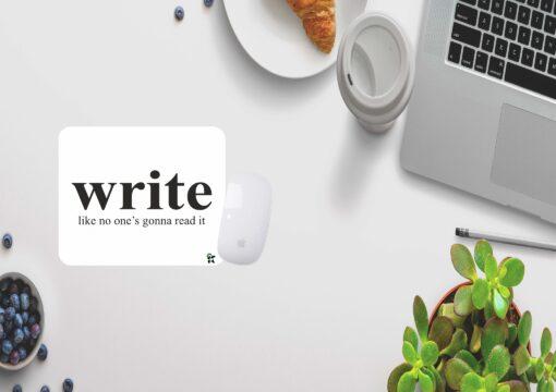 Write-like no one's gonna read
