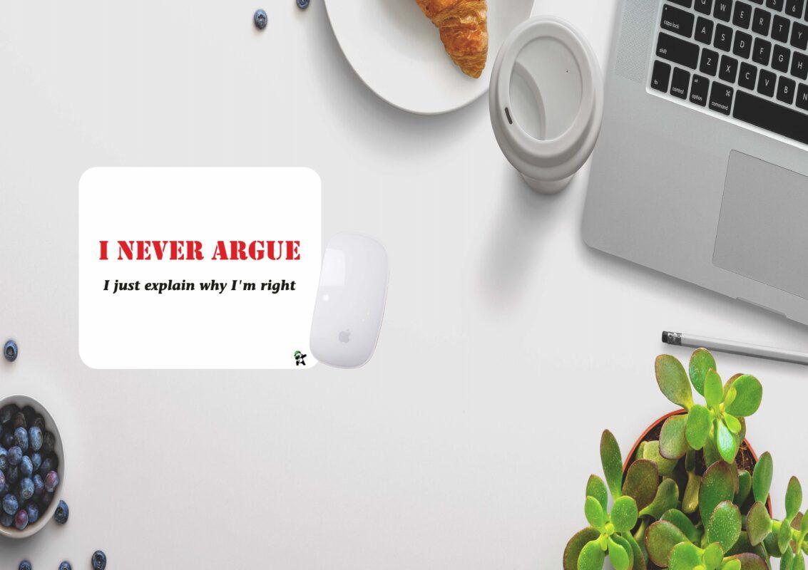 I never argue