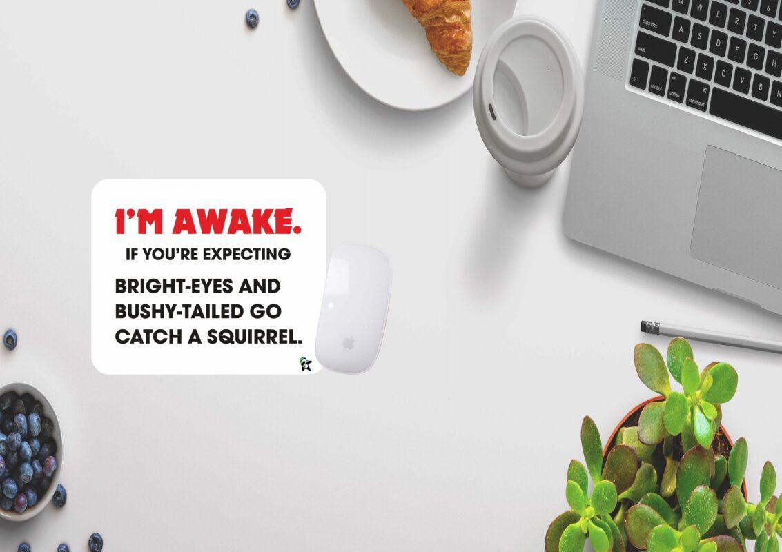 I'm Awake.