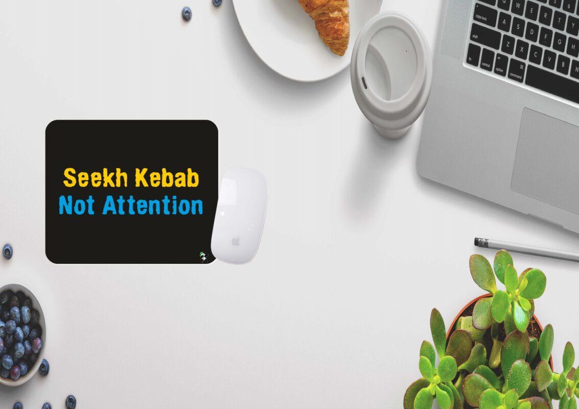 Seekh Kebab, Not attention
