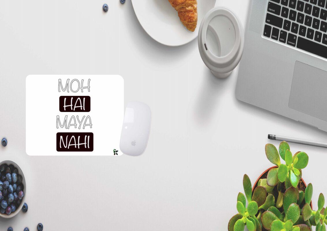 Moh hai, Maya nahi