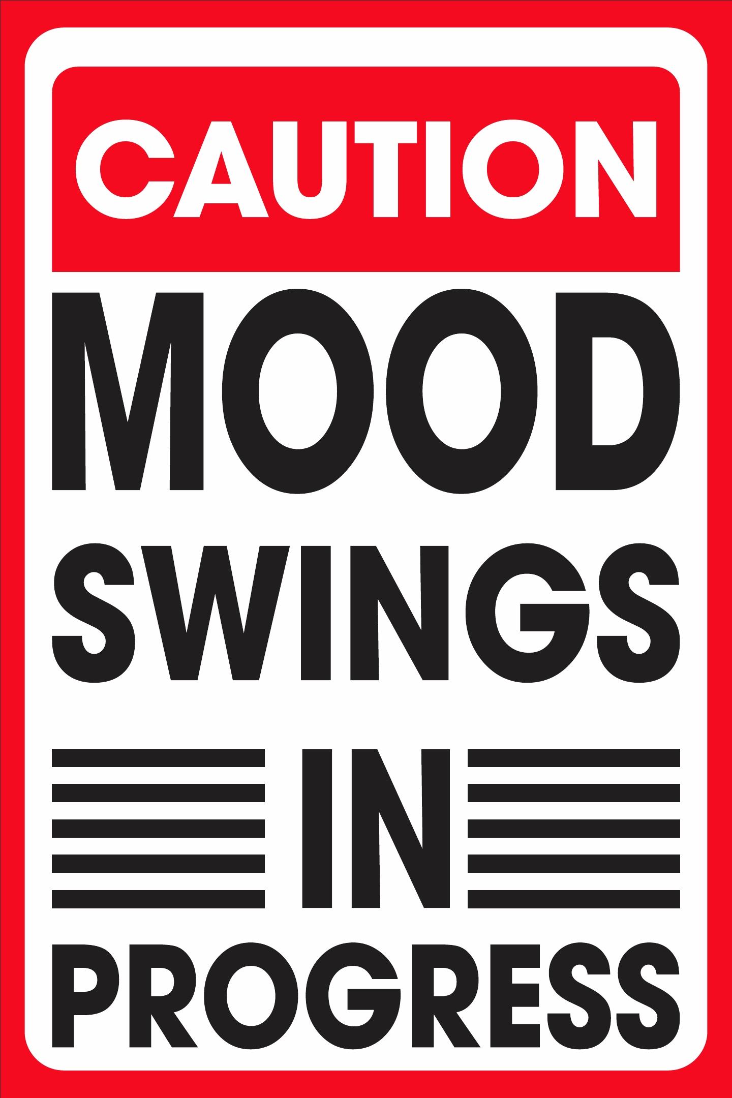 caution mood swings in progress