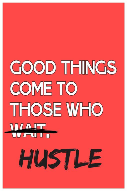 Gppd things come to those who Hustle