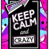 Keep calm and crazy