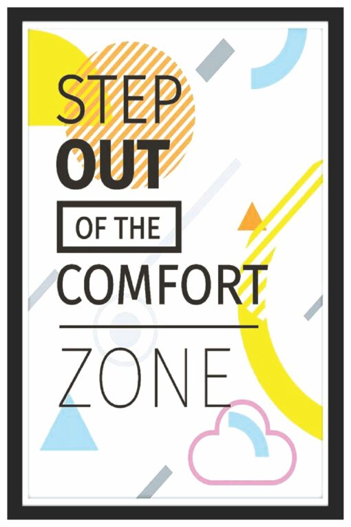 Step out of comfort zone.