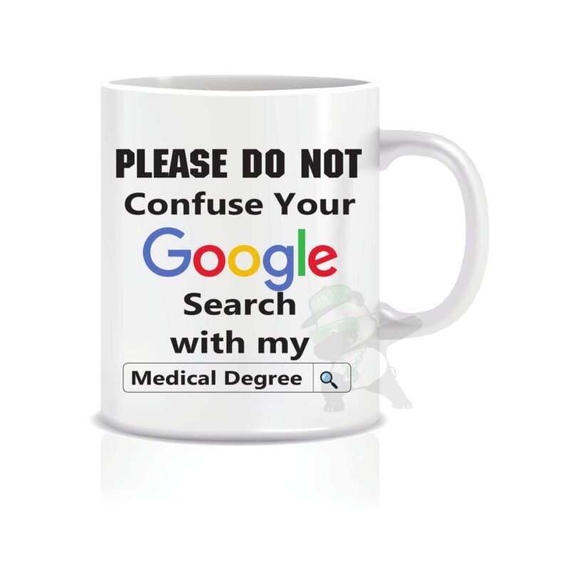 Don't confuse google with my Medical Degree