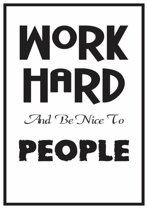 Work Hard-be nice to people